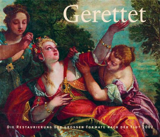 Gerettet - Die Restaurierung der großen Formate nach der Flut 2002.