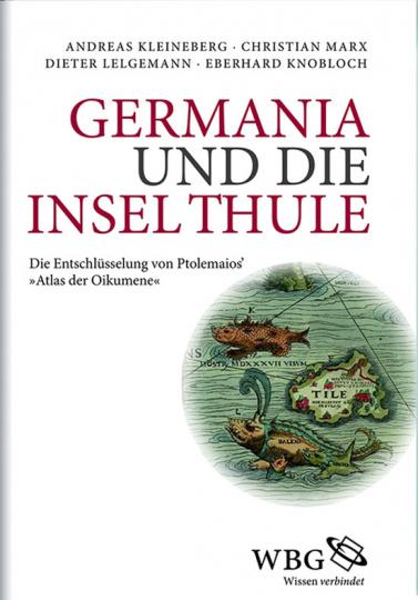 Germania und die Insel Thule. Die Entschlüsselung von Ptolemaios« »Atlas der Oikumene«.