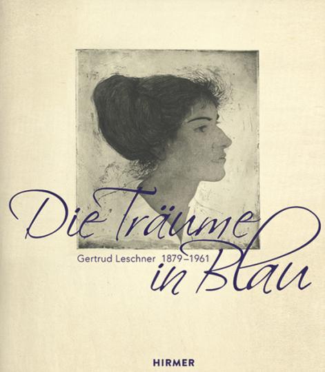 Gertraud Leschner 1879-1961. Die Träume in Blau.