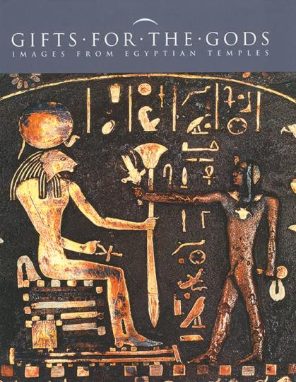 Geschenke für die Götter. Bilder aus Ägyptischen Tempeln. Gifts for the Gods. Images from Egyptian Temples.