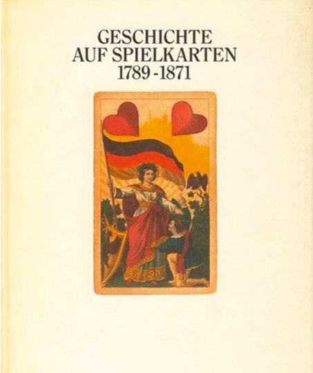 Geschichte auf Spielkarten 1789-1871. Von der Französischen Revolution bis zur Reichsgründung.