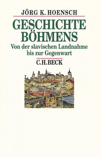 Geschichte Böhmens. Von der slavischen Landnahme bis zur Gegenwart.