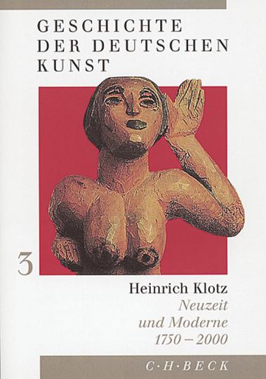 Geschichte der deutschen Kunst. Dritter Band: Neuzeit und Moderne. 1750-2000.