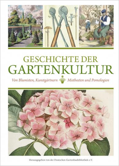 Geschichte der Gartenkultur. Von Blumisten, Kunstgärtnern, Mistbeeten und Pomologien.