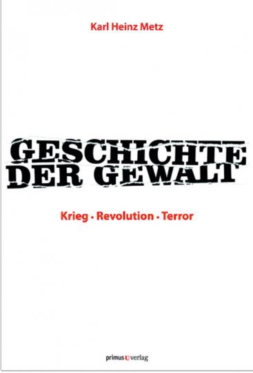 Geschichte der Gewalt. Krieg, Revolution, Terror.