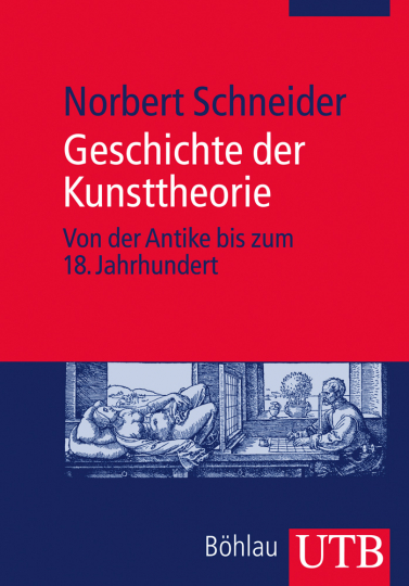 Geschichte der Kunsttheorie. Von der Antike bis zum 18. Jahrhundert.