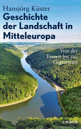 Geschichte der Landschaft in Mitteleuropa. Von der Eiszeit bis zur Gegenwart.