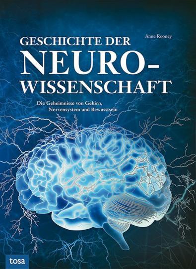 Geschichte der Neurowissenschaft. Die Geheimnisse von Gehirn, Nervensystem und Bewusstsein.