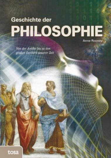 Geschichte der Philosophie- Von der Antike bis zu den großen Denkern unserer Zeit