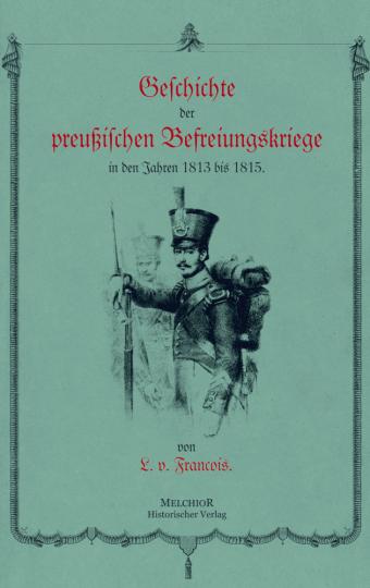 Geschichte der preußischen Befreiungskriege: Schicksalsjahre 1813-1815 - Reprint der Originalausgabe von 1874