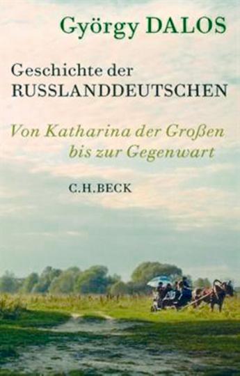 Geschichte der Russlanddeutschen - Von Katharina der Großen bis zur Gegenwart