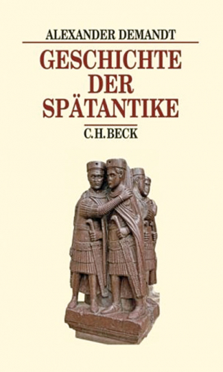 Geschichte der Spätantike. Das Römische Reich von Diocletian bis Justinian 284-565 n. Chr.