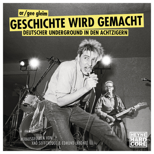 Geschichte wird gemacht. Deutscher Underground in den Achtzigern.