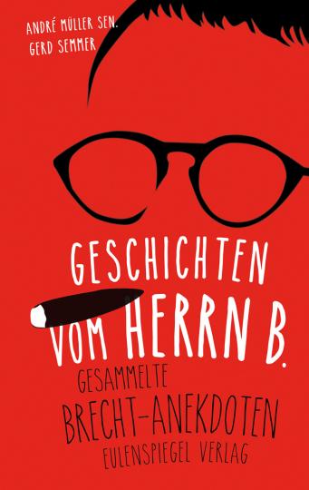 Geschichten vom Herrn B. Gesammelte Brecht-Anekdoten.