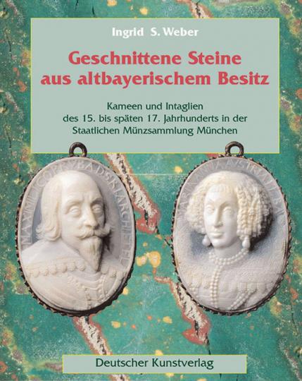 Geschnittene Steine aus altbayerischem Besitz. Kameen und Intaglien des 15. bis späten 17. Jahrhunderts in der Staatlichen Münzsammlung München