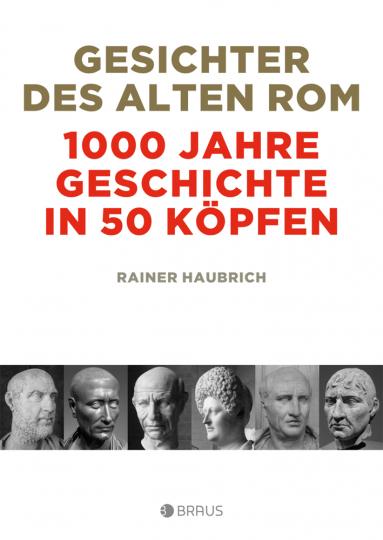 Gesichter des alten Rom. 1000 Jahre Geschichte in 50 Köpfen.