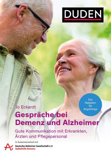 Gespräche bei Demenz und Alzheimer. Gute Kommunikation mit Erkrankten, Ärzten und Pflegepersonal. Der Ratgeber für Angehörige. In Zusammenarbeit mit der Deutschen Alzheimer-Gesellschaft e.V..
