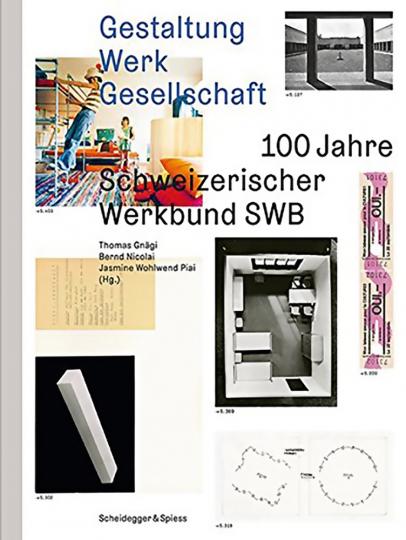Gestaltung - Werk - Gesellschaft. 100 Jahre Schweizerischer Werkbund 1913-2013