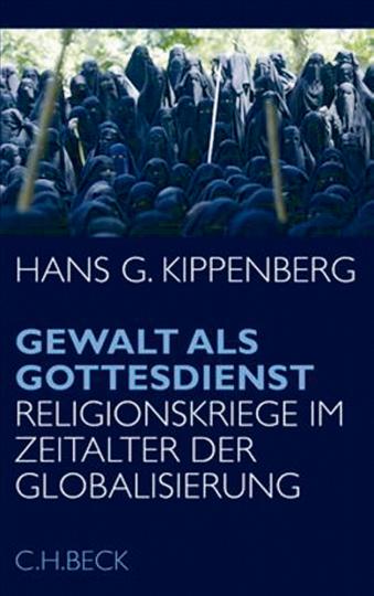 Gewalt als Gottesdienst - Religionskriege im Zeitalter der Globalisierung
