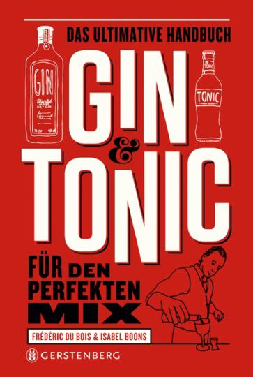 Gin & Tonic. Das ultimative Handbuch für den perfekten Mix.