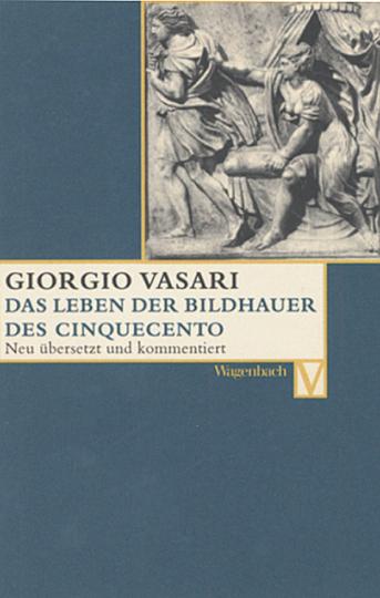Giorgio Vasari - Das Leben der Bildhauer des Cinquecento