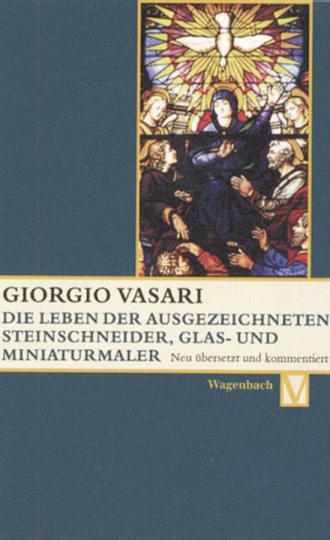 Giorgio Vasari - Die Leben der ausgezeichneten Steinschneider, Glas- und Miniaturmaler Valerio Belli, Guillaume de Marcillat und Giulio Clovio