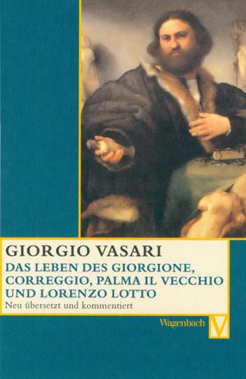 Giorgio Vasari. Das Leben des Giorgione, Correggio, Palma il Vecchio und Lorenzo Lotto.