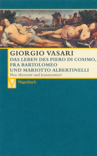 Giorgio Vasari. Das Leben des Piero di Cosimo, Fra Bartolomeo und Mariotto Albertinelli.