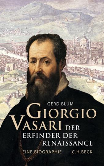 Giorgio Vasari. Der Erfinder der Renaissance. Eine Biographie.
