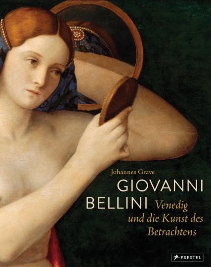 Giovanni Bellini. Venedig und die Kunst des Betrachtens.