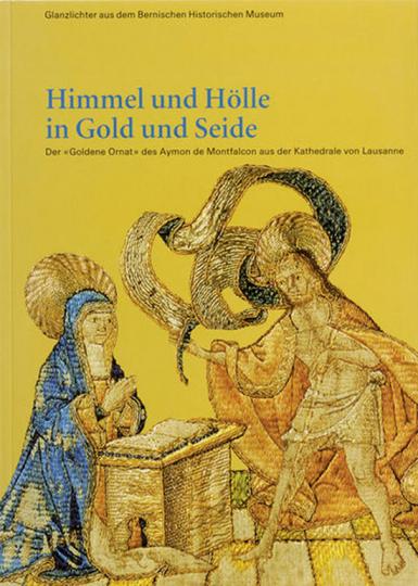 Glanzlichter. Himmel und Hölle in Gold und Seide. Der »goldene Ornat« des Aymon de Montfalcon aus der Kathedrale von Lausanne.