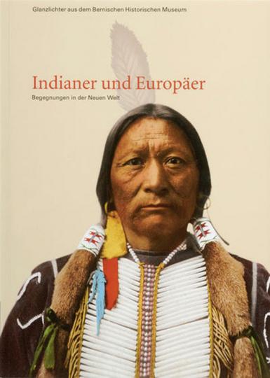 Glanzlichter. Indianer und Europäer. Begegnungen in der Neuen Welt