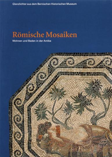 Glanzlichter. Römische Mosaiken. Wohnen und Baden in der Antike.