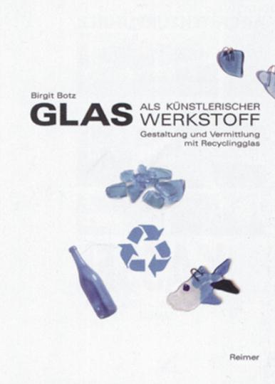 Glas als künstlerischer Werkstoff. Gestaltung und Vermittlung mit Recyclingglas