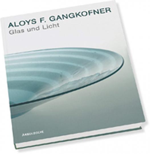 Glas und Licht. Aloys F. Gangkofner - Arbeiten aus vier Jahrzehnten