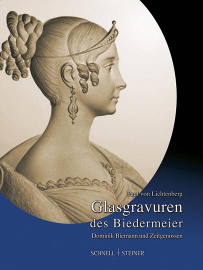 Glasgravuren des Biedermeier. Dominik Biemann und Zeitgenossen.