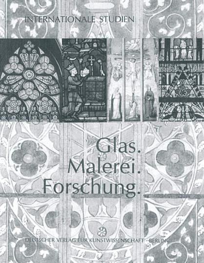 Glas. Malerei. Forschung. Internationale Studien zu Ehren von Rüdiger Becksmann
