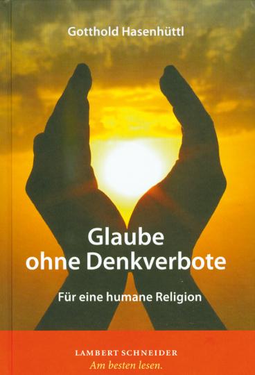 Glaube ohne Denkverbote - Für eine humane Religion