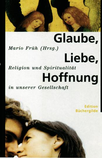 Glaube, Liebe, Hoffnung. Religion und Spiritualität in unserer Gesellschaft.