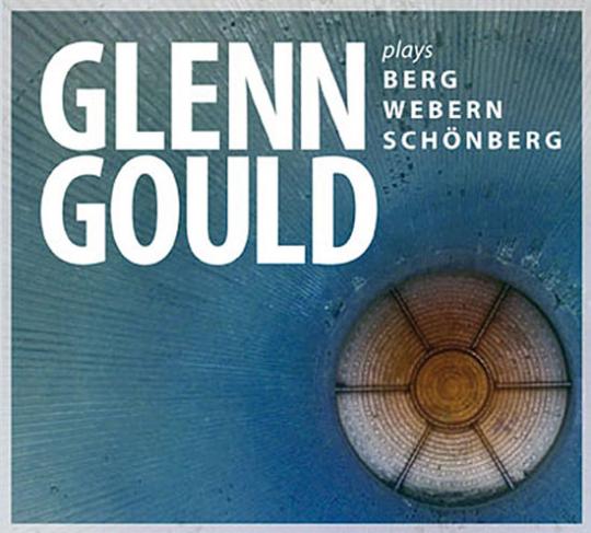 Glenn Gould plays Berg, Webern, Schönberg