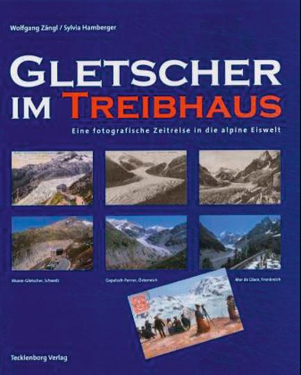 Gletscher im Treibhaus. Eine fotografische Zeitreise in die alpine Eiswelt.