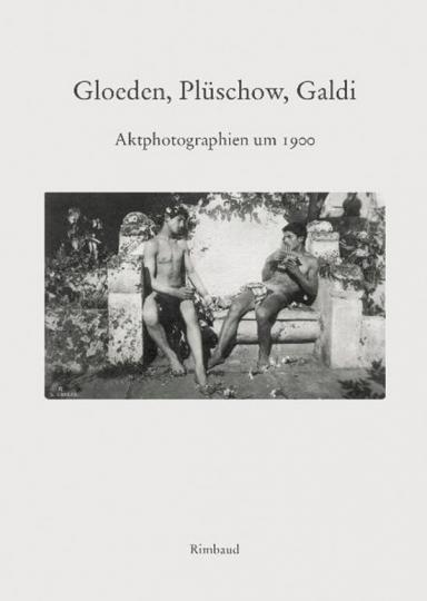 Gloeden, Plüschow, Galdi. Aktfotografien um 1900.