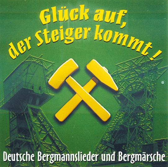 Glück auf, der Steiger kommt - Deutsche Bergmannslieder und Bergmärsche CD