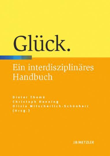 Glück: Ein interdisziplinäres Handbuch.