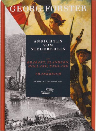 Goerg Forster. Ansichten vom Niederrhein, von Brabant, Flandern, Holland, England und Frankreich im April, Mai und Juni 1790.