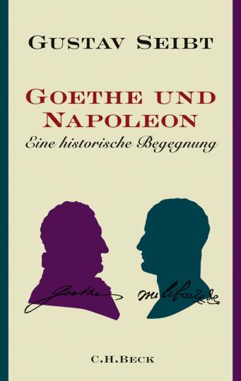 Goethe und Napoleon. Eine historische Begegnung.