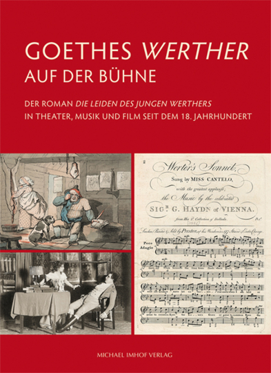 Goethes Werther auf der Bühne. Der Roman »Die Leiden des jungen Werthers« in Theater, Musik und Film seit dem 18. Jahrhundert.