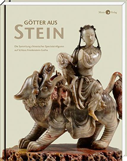 Götter aus Stein. Die Sammlung chinesischer Specksteinfiguren auf Schloss Friedenstein Gotha.