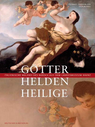 Götter, Helden, Heilige. Italienische Malerei des Barock aus dem Landesmuseum Mainz.