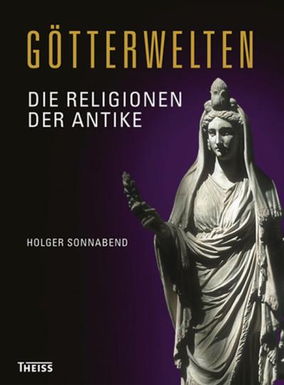Götterwelten. Die Religionen der Antike.